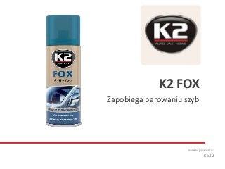 K632 K2 Fox - Zapobiega parowaniu szyb
