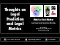 Thoughts on Legal Prediction and Legal Metrics - Association of Corporate Counsel / Huron Consulting Meeting for Law Department Operations - September 16, 2013 - Professor Daniel Martin Katz