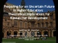 Preparing for an uncertain future in Higher Education:  Theoretical Implications for Researcher development