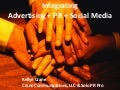 Integrating Advertising + PR + Social Media
