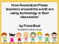 How Foundation Phase teachers around the world are using technology in their classrooms