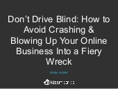 Don't Drive Blind: How to Avoid Crashing & Blowing Up Your Online Business Into a Fiery Wreck