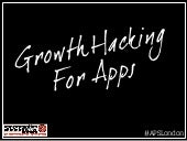 Growth Hacking For Apps at #APSLondon