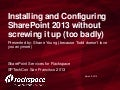 How to Install SharePoint 2013 Without Messing It Up by Todd Klindt and Shane Young - STechCon