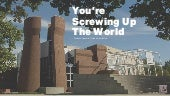 You're Screwing Up The World - Profound Opposite Truths in Architecture