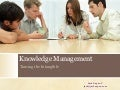 Knowledge Management-Taming the Intangible