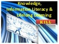 Knowledge, Information Literacy & Lifelong Learning (KILL)