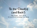 To the Clouds and Back