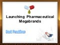 Launching  Pharmaceutical  Megabrands - Best Practices