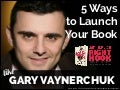 5 Ways to Launch Your Book Like Gary Vaynerchuk