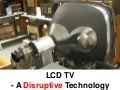 LCD - a Disruptive Technology
