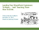 Leading Your SharePoint Customers To Water... *and* Teaching Them How To Drink