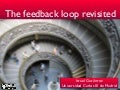 The feedback loop revisited