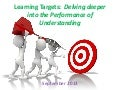 Learning targets: Delving Deeper into the Performance of Understanding