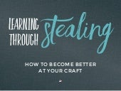 Learning Through Stealing - How to Become Better At Your Craft