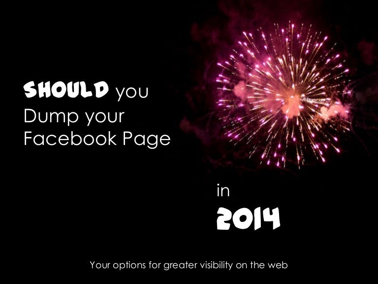 SHOULD you Dump your Facebook Page in 2014