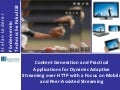 Content Generation and Practical Applications for Dynamic Adaptive Streaming over HTTP with a Focus on Mobile and Peer-Assisted Streaming