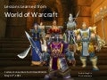 Lessons Learned from World of Warcraft