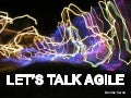 Lets Talk Agile