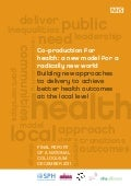 Co-production for  health: a new model for a  radically new world Building new approaches  to delivery to achieve  better health outcomes  at the local leve