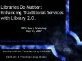 Libraries Do Matter: Enhancing Traditional Services with Library 2.0