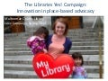 Libraries Yes! Place-based Advocacy campaign