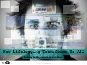 How Lifelogging Transforms Us All :...