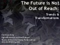 The Future is Not Out of Reach: Trends & Transformations