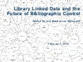 Library Linked Data and the Future of Bibliographic Control