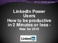 LinkedIn Power Users - How to be productive in 2 Minutes or less - New for 2013