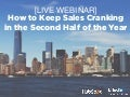 [Webinar Slides] How to Keep Sales Cranking in the Second Half of the Year
