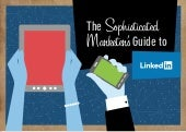 The sophisticated Marketer's Guide to #Linkedin