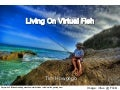 Living On Virtual Fish