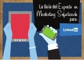 La Guía del Experto en Marketing Sofisticado para LinkedIn