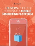 Buyers Guide to Choosing a Mobile Marketing Platform