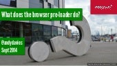 What does the browser pre-loader do?