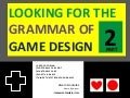 Looking for the grammar of game design  part 2