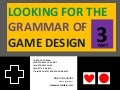 Looking for the grammar of game design part 3