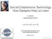 How Gadgets Help Us Learn - Social Collaborative Technology - Learning Live, 2014 - Julian Stodd