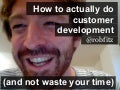 How to actually do customer development (and not waste your time)