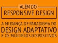 Além do responsive design: a mudança de paradigma do design adaptativo e os múltiplos dispositivos.