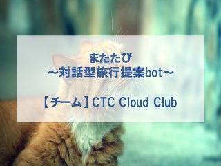 【Bluemix Challenge最優秀賞】またたび〜旅行提案bot_LT資料〜