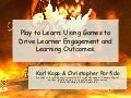 Play to Learn: Using Games and Gamification to Drive Learner Engagement and Learning Outcomes