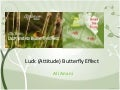 Luck  and its butterfly effect