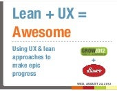 Lean + UX = Awesome (and UX is not UI) [Growtalks, Aug 22 2012, Vancouver]