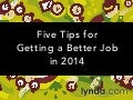 Five Tips for Getting a Better Job in 2014 | lynda.com
