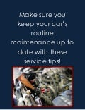 Make sure you keep your car's routine maintenance up to date with these service tips!