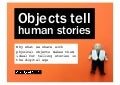 Objects tell human stories — real things connect people to ideas