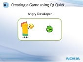 Angry Developer: Creating a Game in QML and JavaScript for MeeGo N9 @iRajLal
