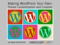 Making WordPress Your Own: Theme Customization & Creation